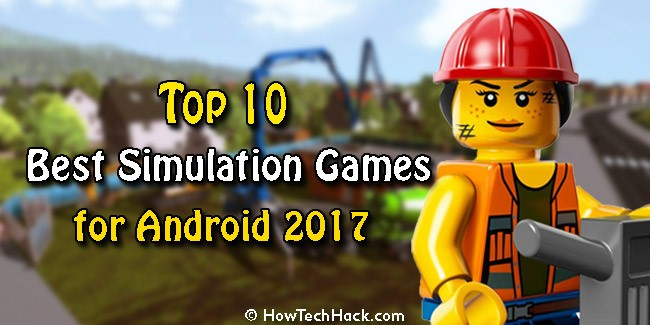 Top 10 Best Simulation Games for Android 2017